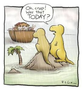 It was the dinosaurs that missed it. I would have too - I'm always doing stuff like that.